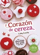 The Chocolate Box Girls. Corazón de cereza - The Chocolate Box Girls 1 eBook by Cathy Cassidy, Julia Alquézar