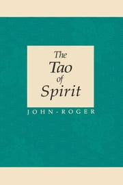 The Tao of Spirit ebook by John-Roger