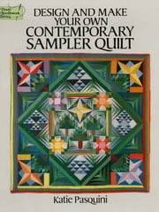 Design and Make Your Own Contemporary Sampler Quilt ebook by Katie Pasquini