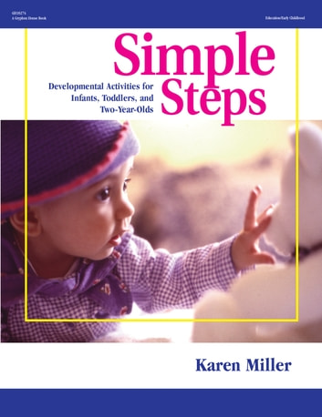 Simple Steps - Developmental Activities for Infants, Toddlers, and Two-Year-Olds ebook by Karen Miller