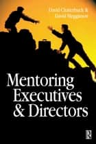 Mentoring Executives and Directors eBook by David Megginson, David Clutterbuck