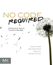 No Code Required - Giving Users Tools to Transform the Web ebook by Allen Cypher,Jeffrey Nichols,Mira Dontcheva,Tessa Lau