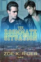 The Roommate Situation ebook by Zoe X. Rider