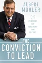 Conviction to Lead, The ebook by Albert Mohler