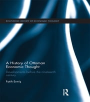 A History of Ottoman Economic Thought - Developments Before the Nineteenth Century ebook by Fatih Ermiş