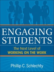 Engaging Students - The Next Level of Working on the Work ebook by Phillip C. Schlechty