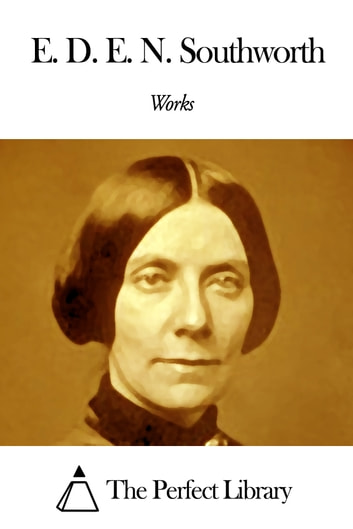 Works of Emma Dorothy Eliza Nevitte Southworth ebook by Emma Dorothy Eliza Nevitte Southworth