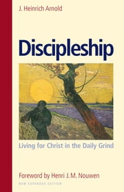 Discipleship - Living for Christ in the Daily Grind ebook by J. Heinrich Arnold,Henri J. M. Nouwen