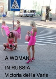 A Woman in Russia ebook by Victoria del la Varis