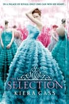 The Selection (The Selection, Book 1) ebook by