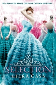 The Selection (The Selection, Book 1) ebook by Kiera Cass