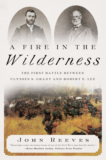A Fire in the Wilderness - The First Battle Between Ulysses S. Grant and Robert E. Lee ebook by John Reeves