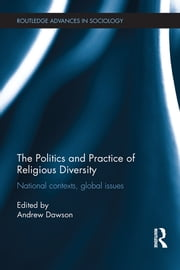 The Politics and Practice of Religious Diversity - National Contexts, Global Issues ebook by Andrew Dawson