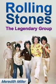Rolling Stones: The Legendary Group ebook by Meredith Miller