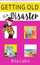 Getting Old is a Disaster ebook by Rita Lakin