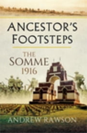 Ancestor's Footsteps: The Somme 1916 ebook by Rawson, Andrew