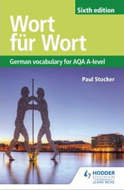 Wort für Wort Sixth Edition: German Vocabulary for AQA A-level ebook by Paul Stocker
