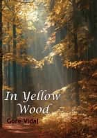 In a Yellow Wood ebook by Gore Vidal