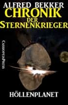 Chronik der Sternenkrieger 7 - Höllenplanet - Science Fiction Abenteuer ebook by Alfred Bekker