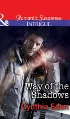 Way of the Shadows (Mills & Boon Intrigue) (Shadow Agents: Guts and Glory, Book 4) ebook by Cynthia Eden
