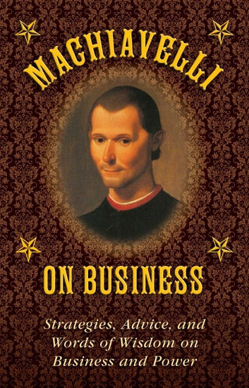 Machiavelli on Business - Strategies, Advice, and Words of Wisdom on Business and Power ebook by Niccolò Machiavelli,Stephen Brennan
