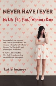 Never Have I Ever - My Life (So Far) Without a Date ebook by Katie Heaney