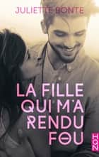 La fille qui m'a rendu fou eBook by Juliette Bonte