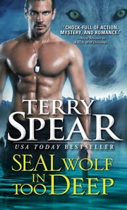 SEAL Wolf In Too Deep ebook by Terry Spear