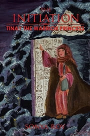 Tinay the Warrior Princess - The Initiation ebook by Sonya Roy