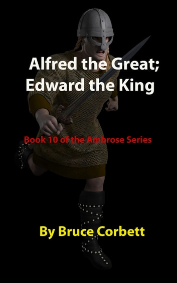 Alfred the Great; Edward the King ebook by Bruce Corbett
