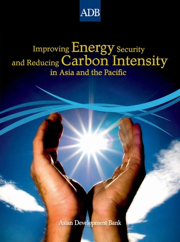 Improving Energy Security and Reducing Carbon Intensity in Asia and the Pacific ebook by Asian Development Bank