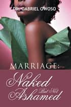 Marriage: Naked but Not Ashamed ebook by Dr. Gabriel Owoso