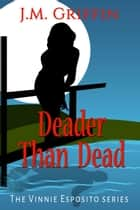 Deader Than Dead - The Vinnie Esposito Series, #7 ebook by J.M. Griffin