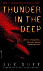 Thunder in the Deep - A Novel of Undersea Military Action and Adventure ebook by