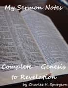 My Sermon Notes: Complete - Genesis to Revelation ebook by Charles H. Spurgeon