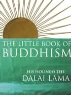 The Little Book Of Buddhism ebook by Dalai Lama