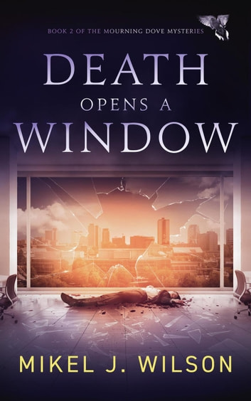 Death Opens a Window - Mourning Dove Mysteries, #2 ebook by Mikel J. Wilson