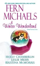 A Winter Wonderland ebook by Fern Michaels,Holly Chamberlin,Kristina Mcmorris,Leslie Meier