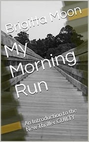 My Morning Run - An Introduction to the new thriller GUILTY ebook by Brigitta Moon