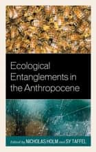 Ecological Entanglements in the Anthropocene - Working with Nature ebook by Nicholas Holm, Sy Taffel, Octavia Cade,...