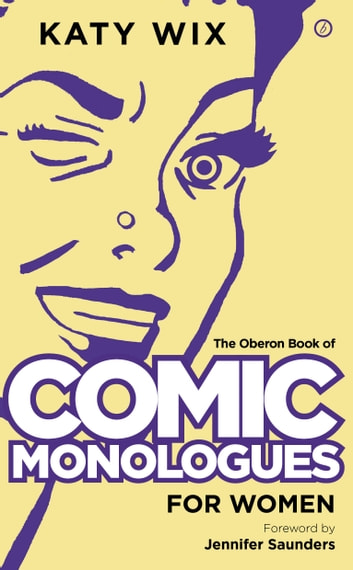 The Oberon Book of Comic Monologues for Women ebook by Katy Wix,Jennifer Saunders