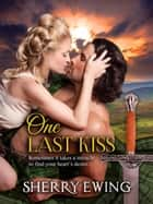 One Last Kiss - The Knights of Berwyck, A Quest Through Time, #5 ebook by Sherry Ewing