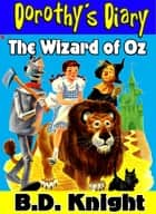 The Wizard of Oz - Dorothy's Diary ebook by B.D. Knight