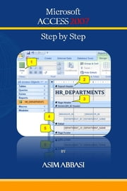 Ms Access 2007: Step by Step ebook by Asim Abbasi