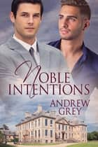 Noble Intentions ebook by Andrew Grey