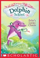Echo's Lucky Charm (Dolphin School #2) ebook by Catherine Hapka