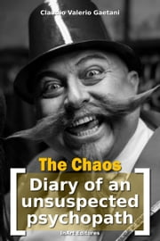 The Chaos - [Diary of an Unsuspected Psychopath] ebook by Claudio Valerio Gaetani