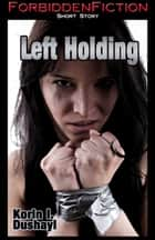 Left Holding ebook by Korin I. Dushayl