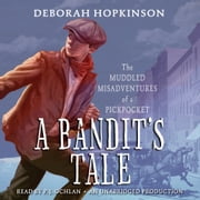 A Bandit's Tale: The Muddled Misadventures of a Pickpocket audiobook by Deborah Hopkinson