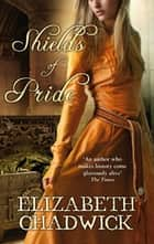 Shields of Pride ebook by Elizabeth Chadwick